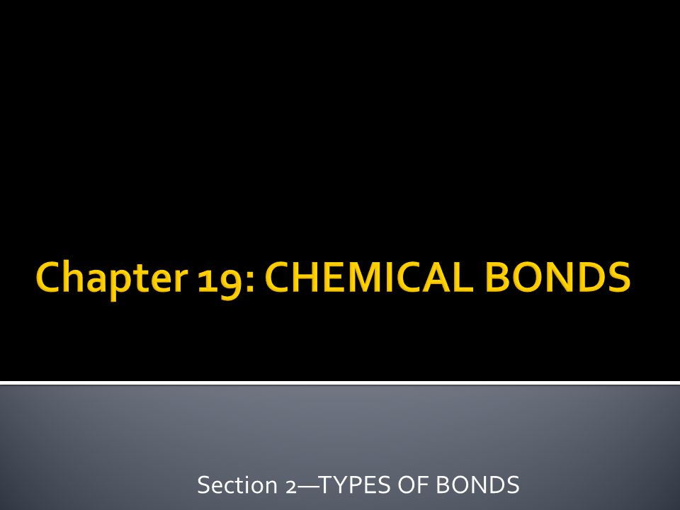 Chapter 19: CHEMICAL BONDS