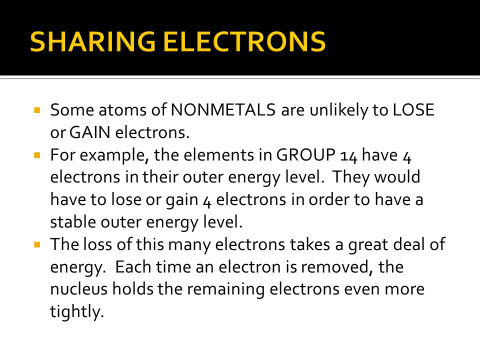 SHARING ELECTRONS Some atoms of NONMETALS are unlikely to LOSE or GAIN electrons.