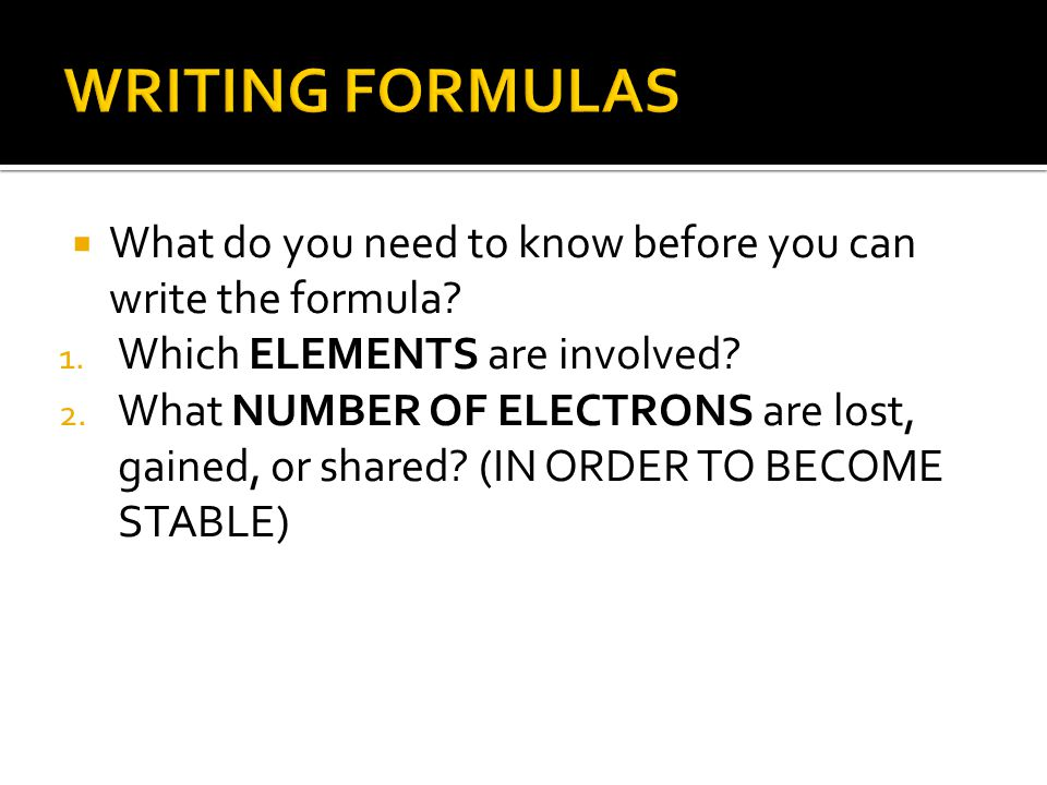 WRITING FORMULAS What do you need to know before you can write the formula Which ELEMENTS are involved