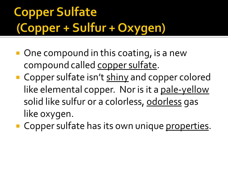Copper Sulfate (Copper + Sulfur + Oxygen)