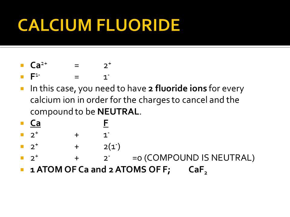 CALCIUM FLUORIDE Ca2+ = 2+ F1- = 1-