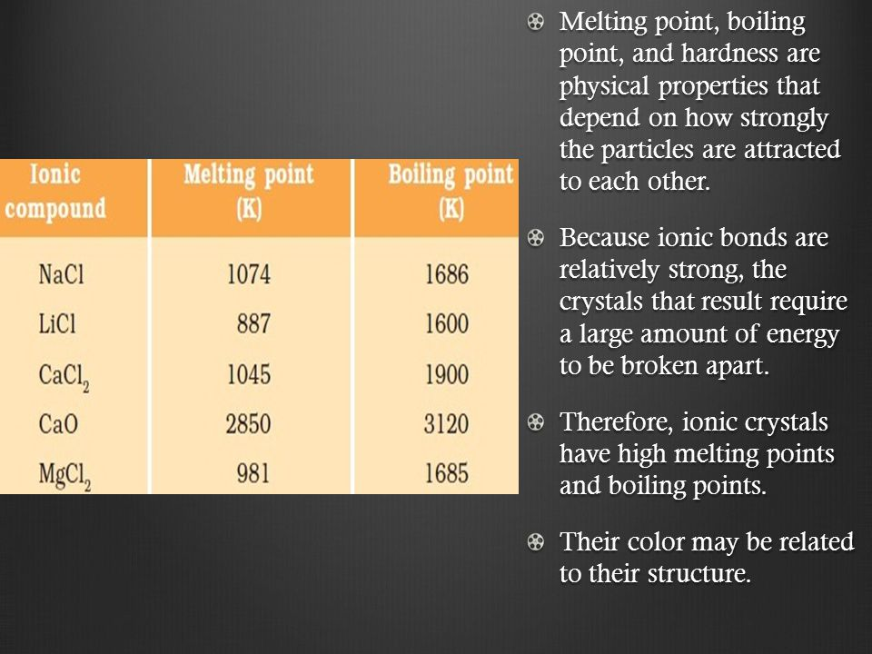 Melting point, boiling point, and hardness are physical properties that depend on how strongly the particles are attracted to each other.