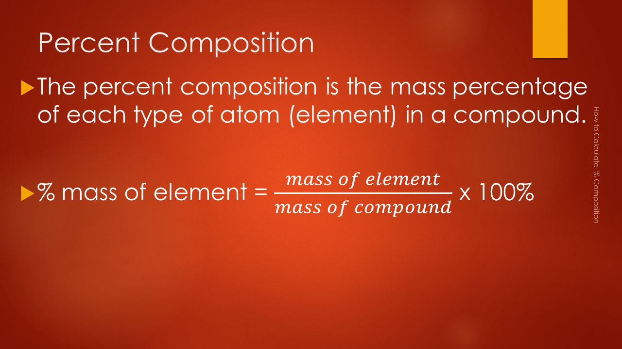 Percent Composition The percent composition is the mass percentage of each type of atom (element) in a compound.