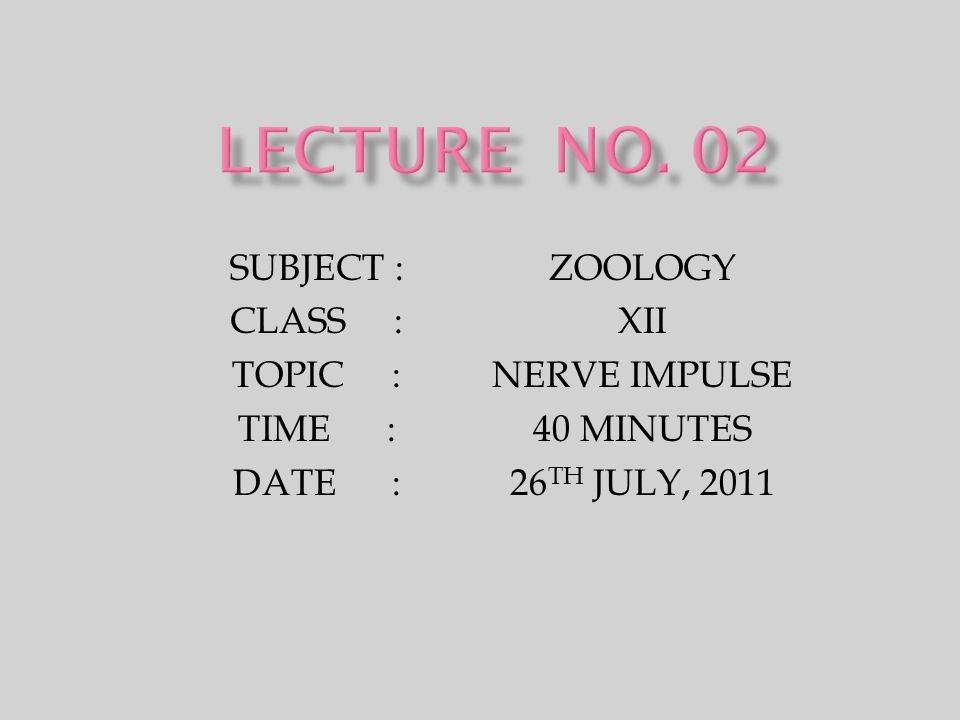 LECTURE NO. 02 SUBJECT : ZOOLOGY CLASS : XII TOPIC : NERVE IMPULSE