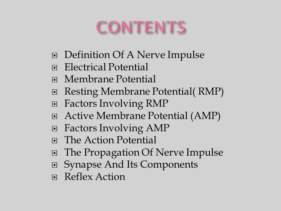 CONTENTS Definition Of A Nerve Impulse Electrical Potential