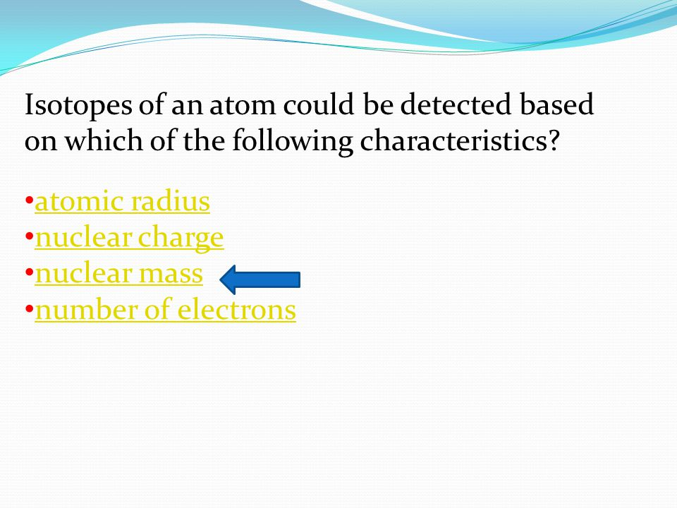 Isotopes of an atom could be detected based on which of the following characteristics