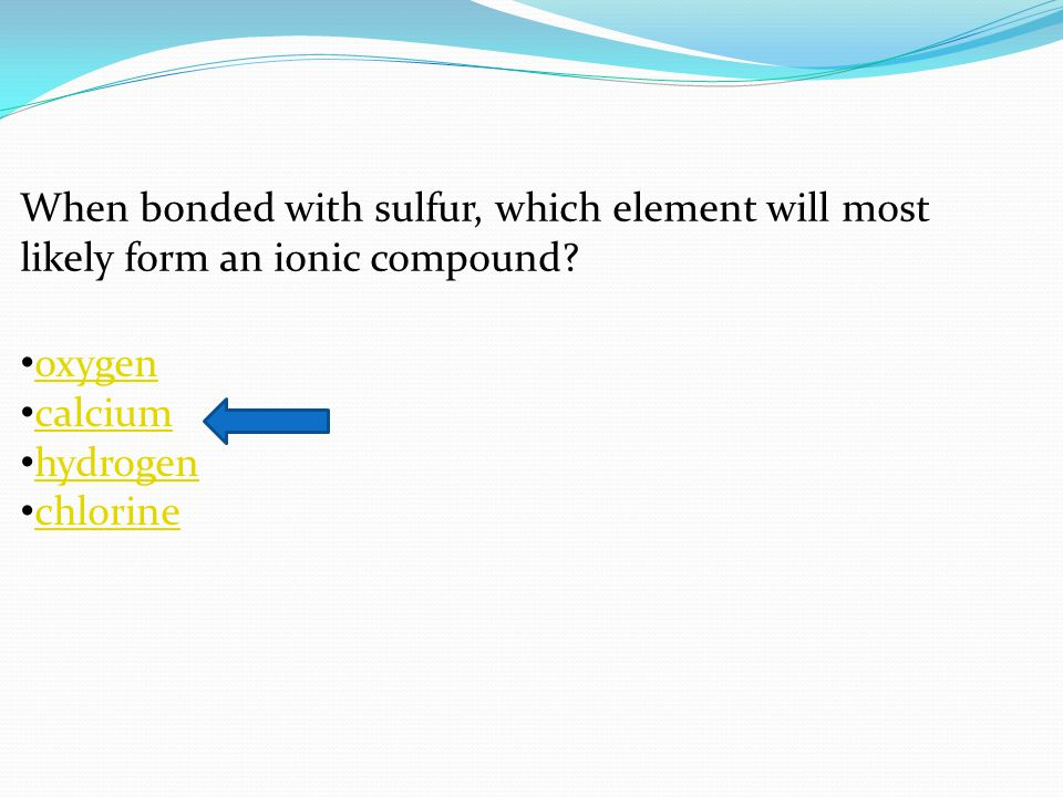 When bonded with sulfur, which element will most likely form an ionic compound