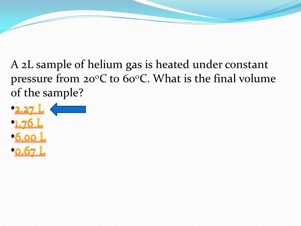 A 2L sample of helium gas is heated under constant pressure from 20oC to 60oC. What is the final volume of the sample