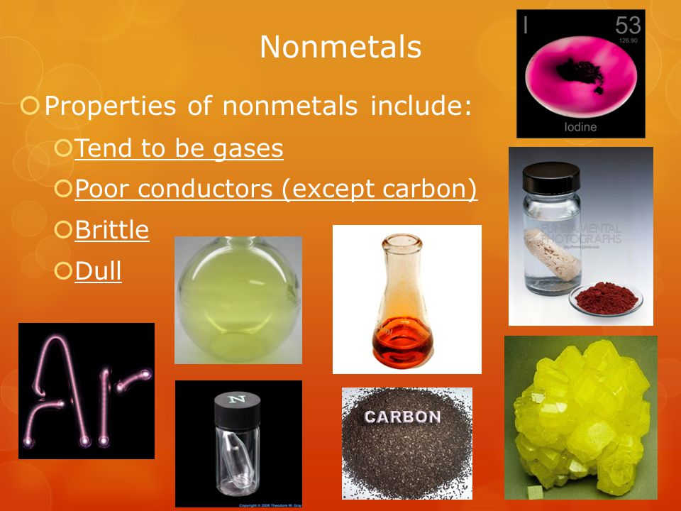 Nonmetals Properties of nonmetals include: Tend to be gases