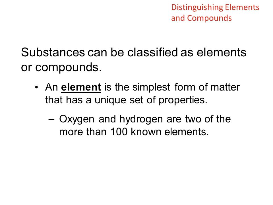 Substances can be classified as elements or compounds.