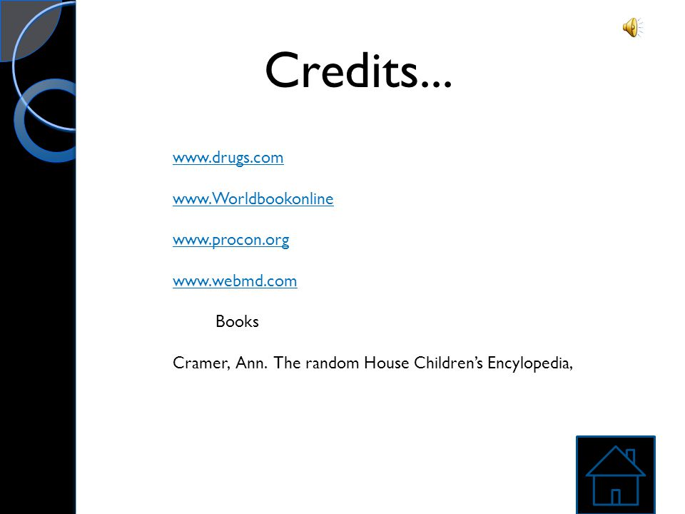 Credits... www.drugs.com www.Worldbookonline www.procon.org