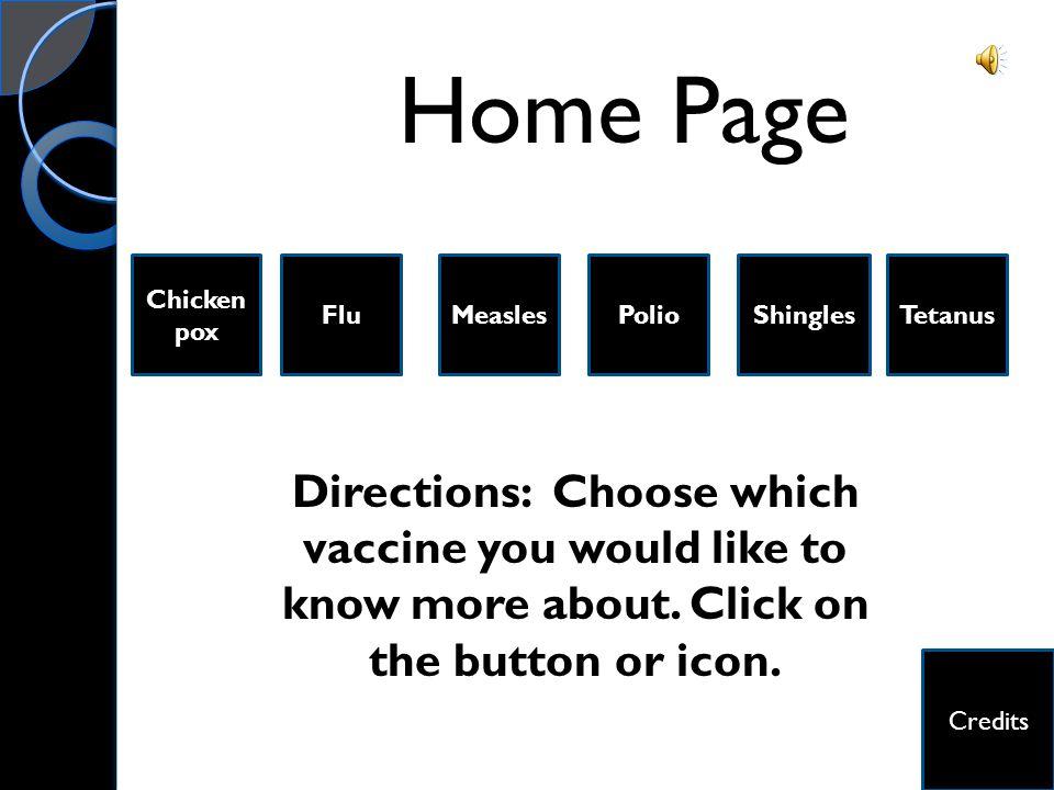 Home Page Chickenpox. Flu. Measles. Polio. Shingles. Tetanus.