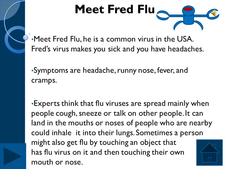 Meet Fred Flu Meet Fred Flu, he is a common virus in the USA. Fred's virus makes you sick and you have headaches.
