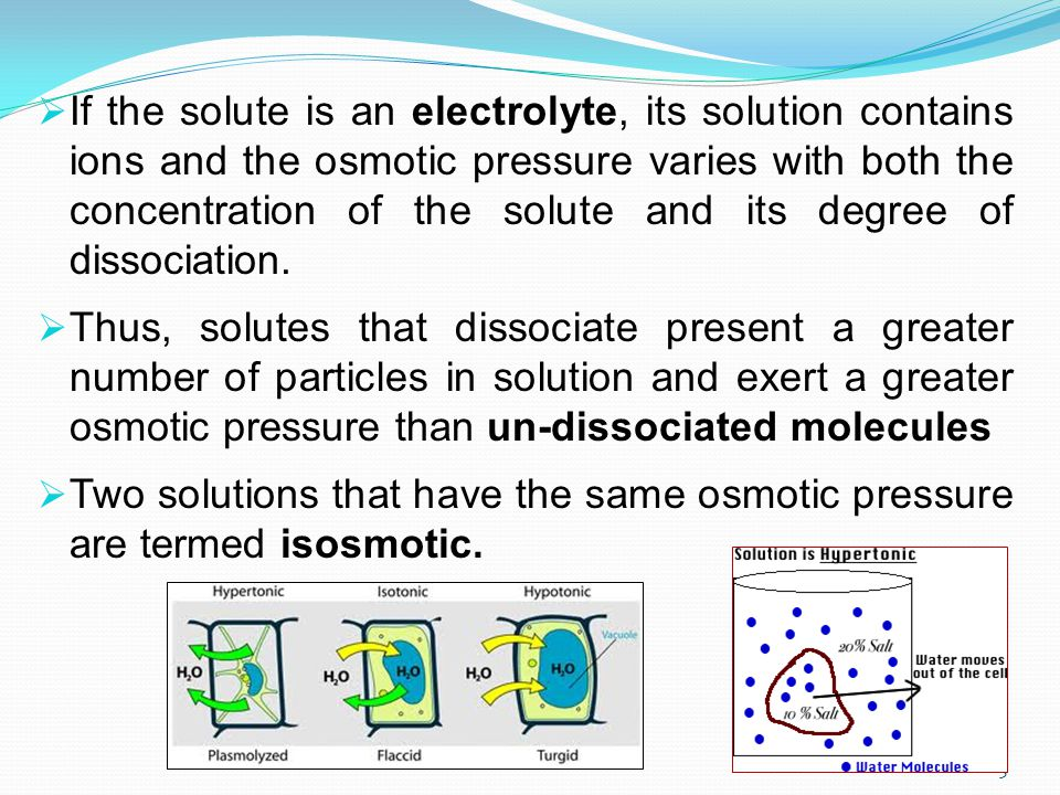 If the solute is an electrolyte, its solution contains ions and the osmotic pressure varies with both the concentration of the solute and its degree of dissociation.