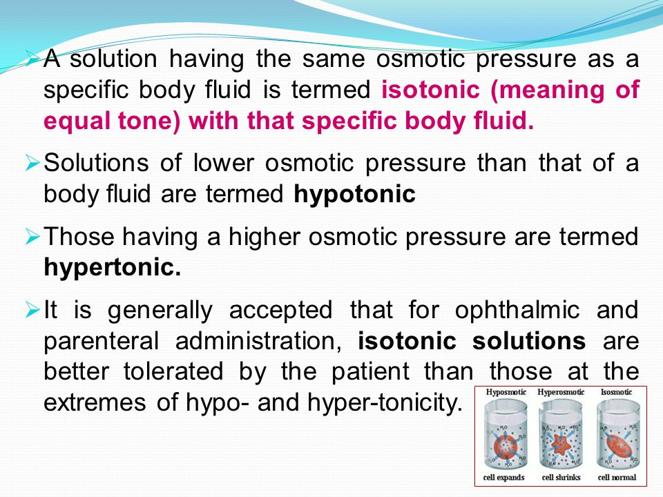 A solution having the same osmotic pressure as a specific body fluid is termed isotonic (meaning of equal tone) with that specific body fluid.