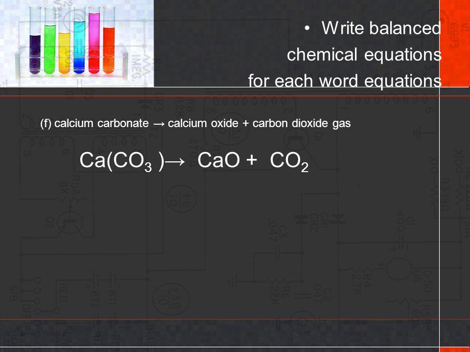 Ca(CO3 )→ CaO + CO2 Write balanced chemical equations