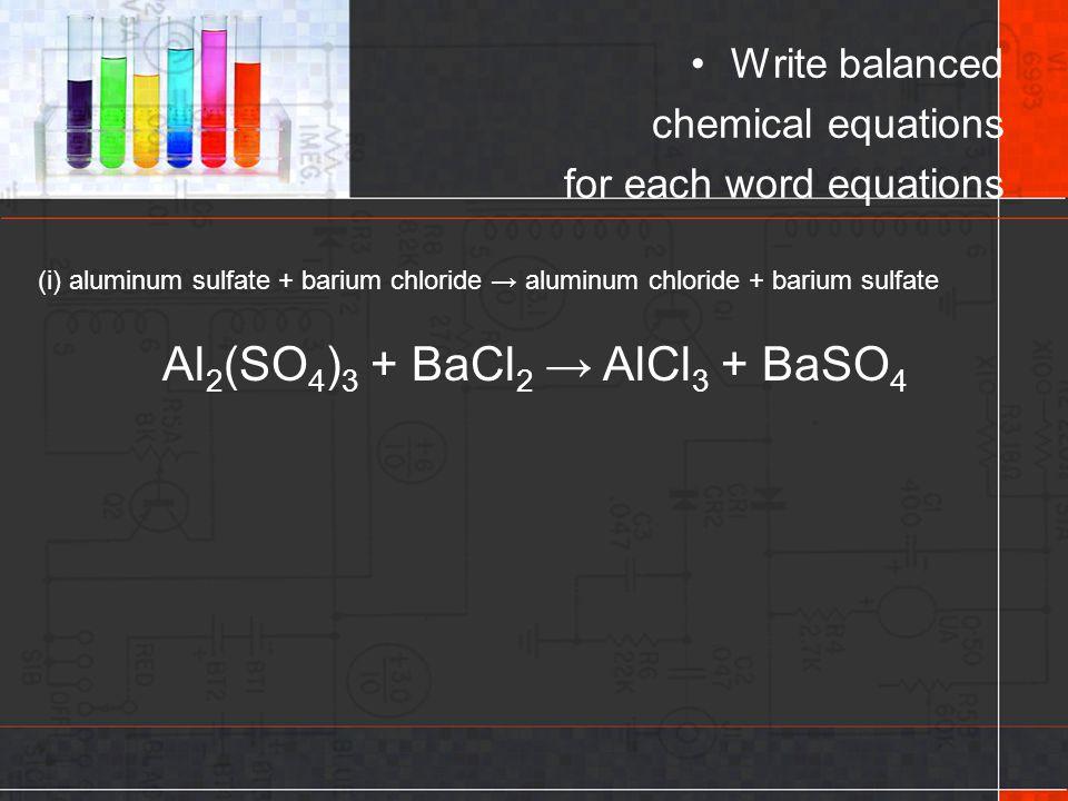 Al2(SO4)3 + BaCl2 → AlCl3 + BaSO4