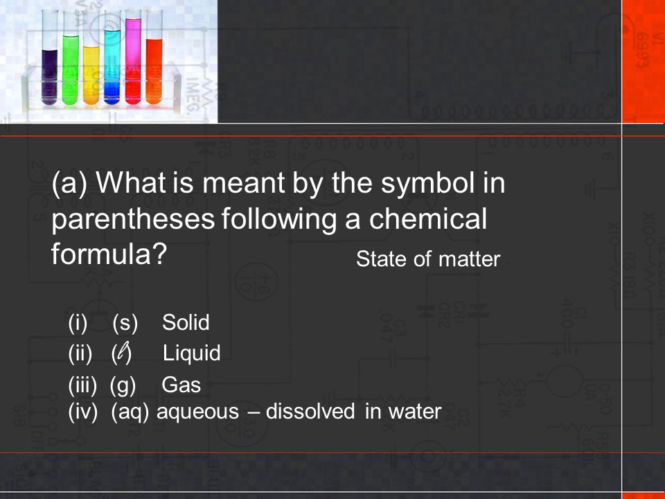 (a) What is meant by the symbol in parentheses following a chemical formula