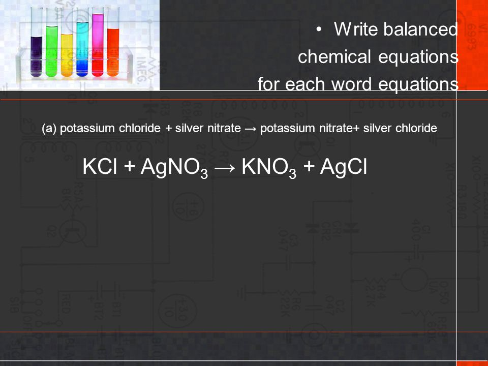KCl + AgNO3 → KNO3 + AgCl Write balanced chemical equations