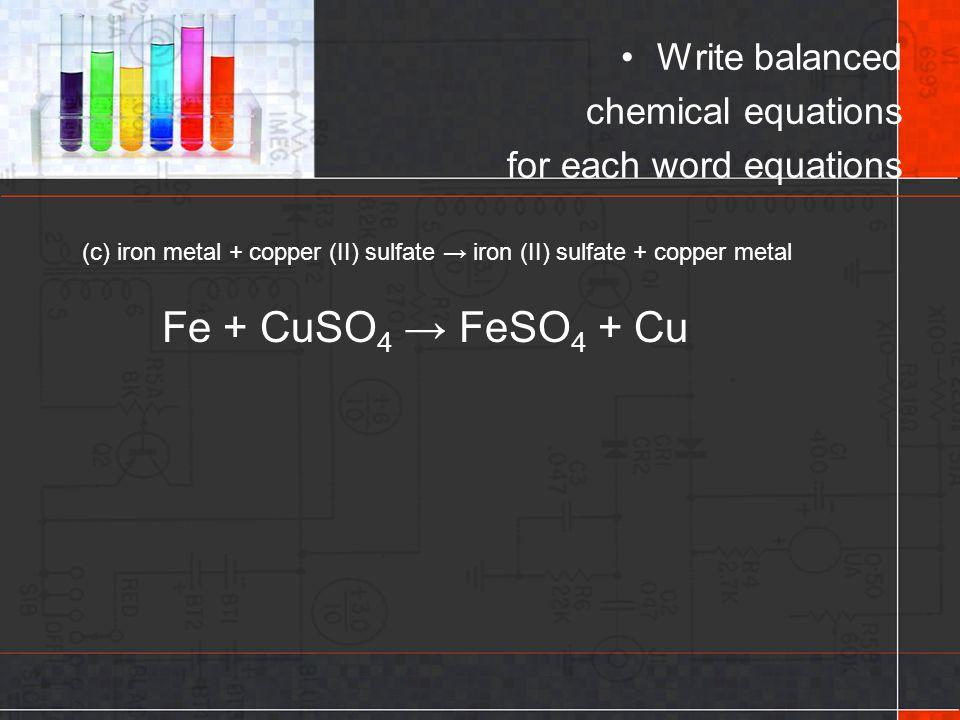 Fe + CuSO4 → FeSO4 + Cu Write balanced chemical equations
