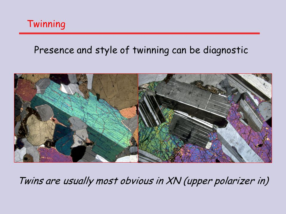 Twinning Presence and style of twinning can be diagnostic.