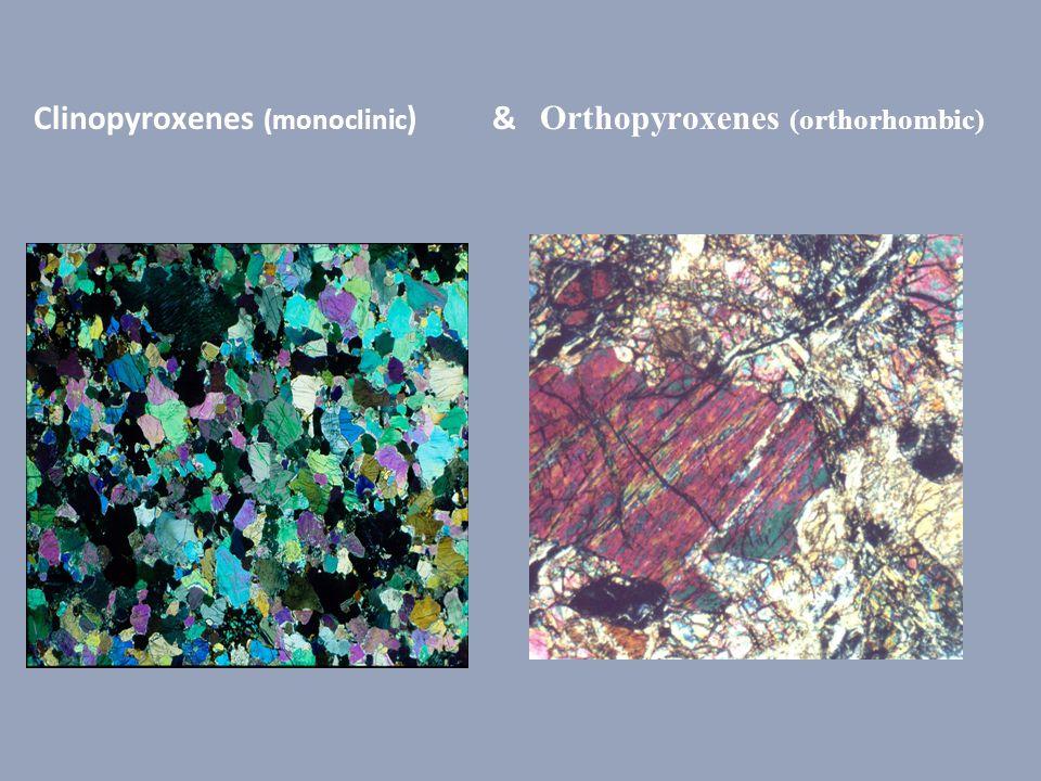 Clinopyroxenes (monoclinic) & Orthopyroxenes (orthorhombic)