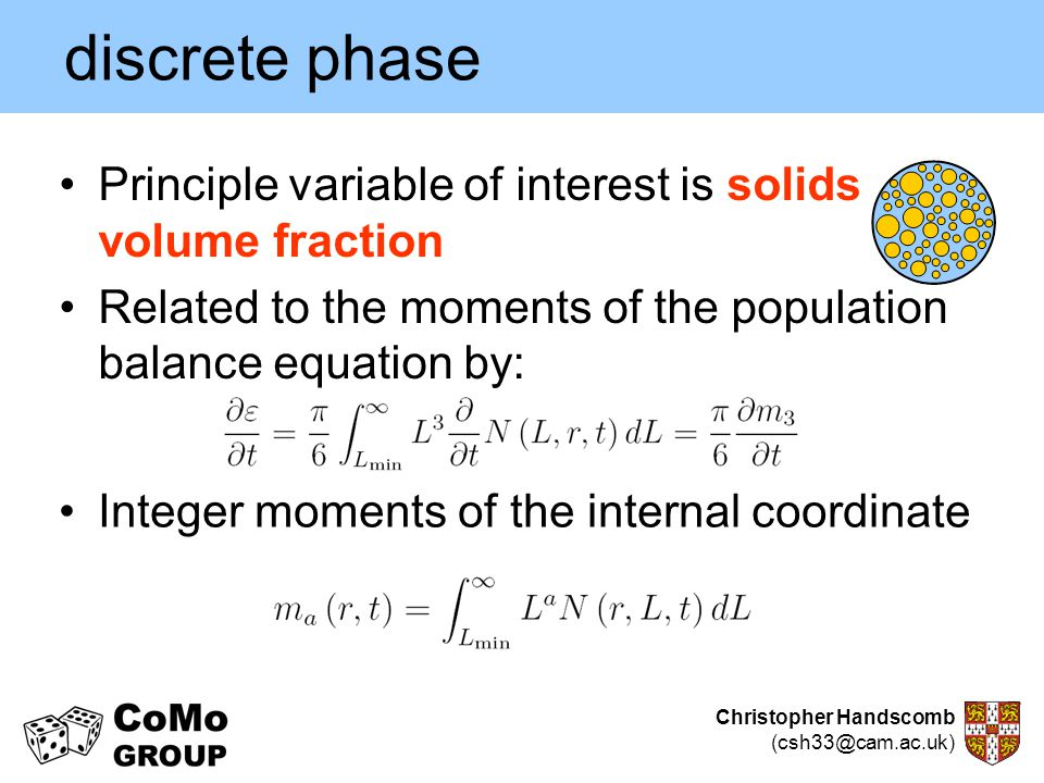 discrete phase Principle variable of interest is solids volume fraction. Related to the moments of the population balance equation by: