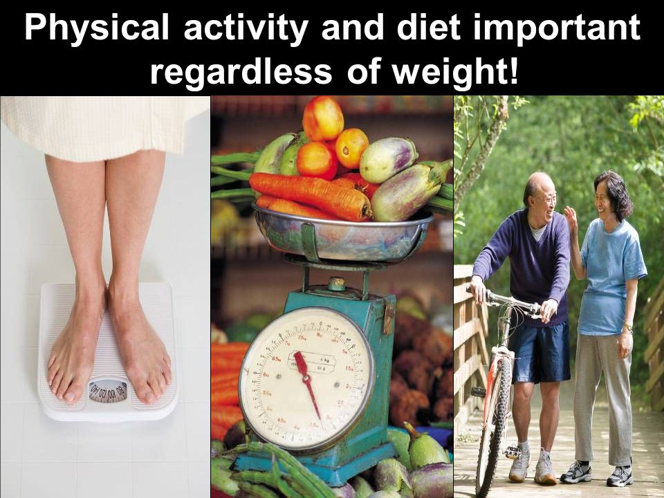 Physical activity and diet important regardless of weight!