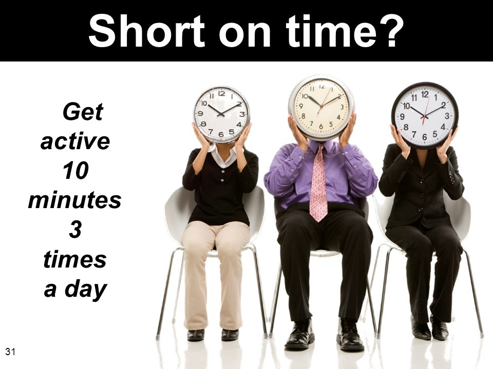 Short on time Get active 10 minutes 3 times a day