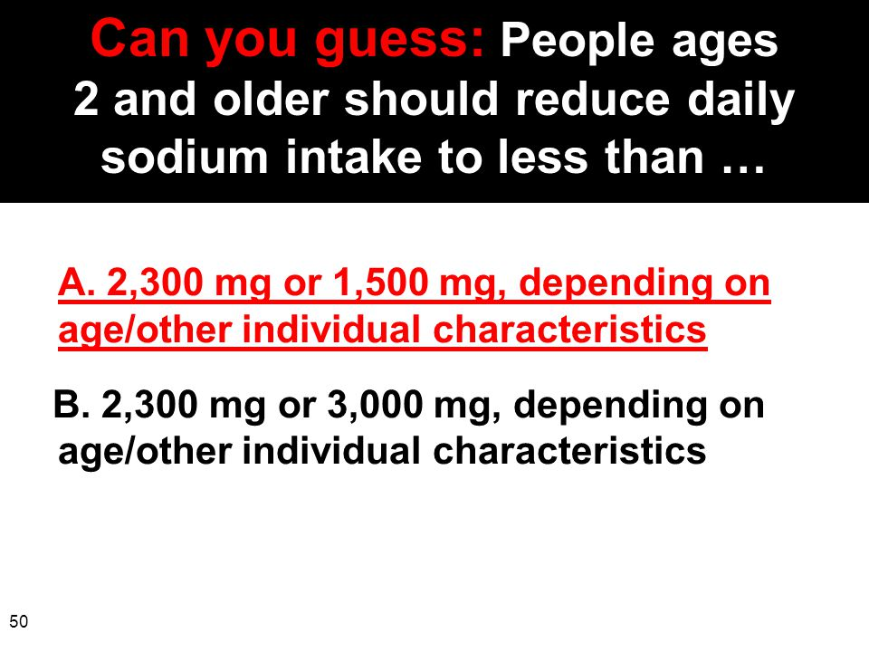 Can you guess: People ages 2 and older should reduce daily sodium intake to less than …