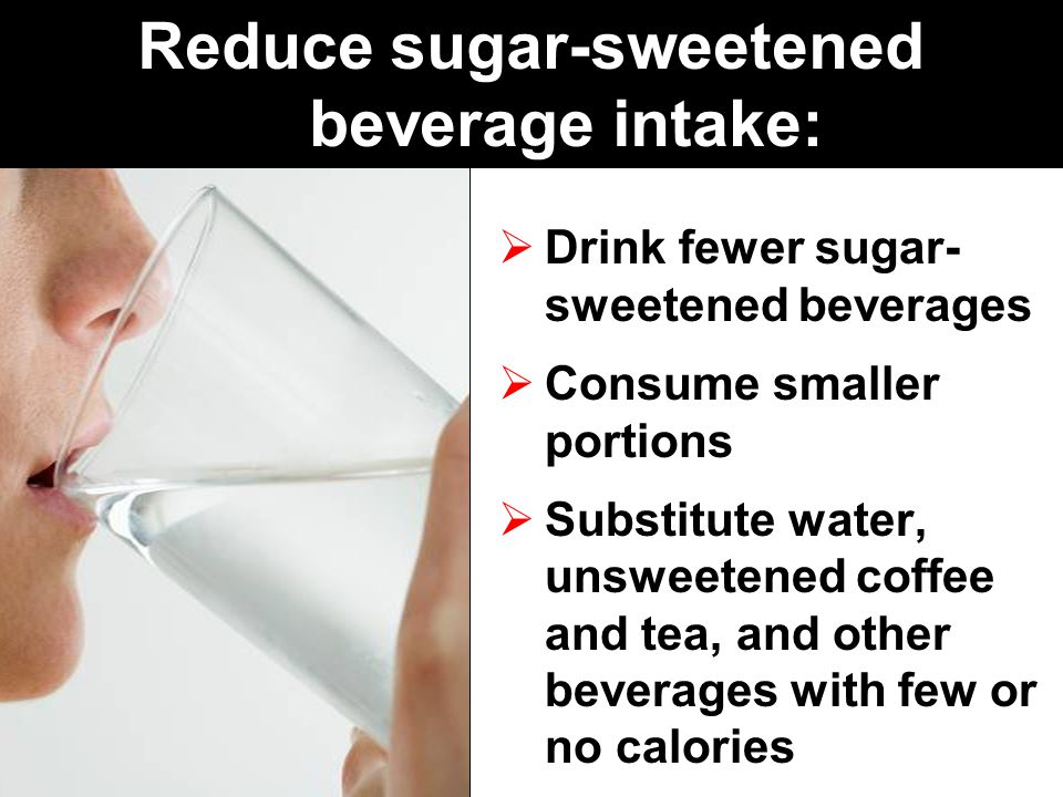 Reduce sugar-sweetened beverage intake: