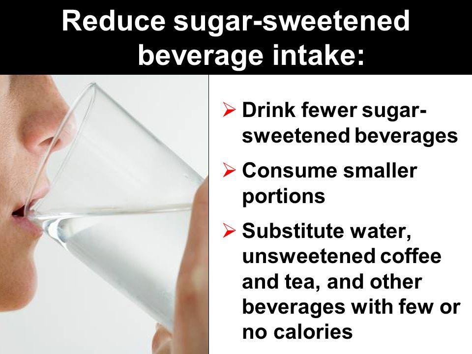 Reduce sugar-sweetened beverage intake: