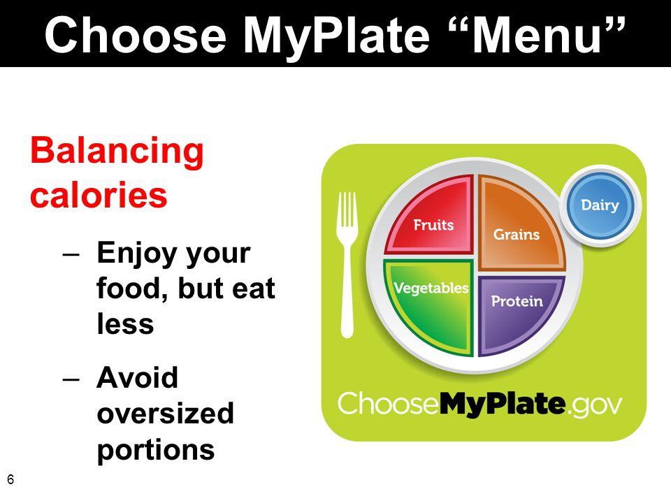 Choose MyPlate Menu Balancing calories Enjoy your food, but eat less