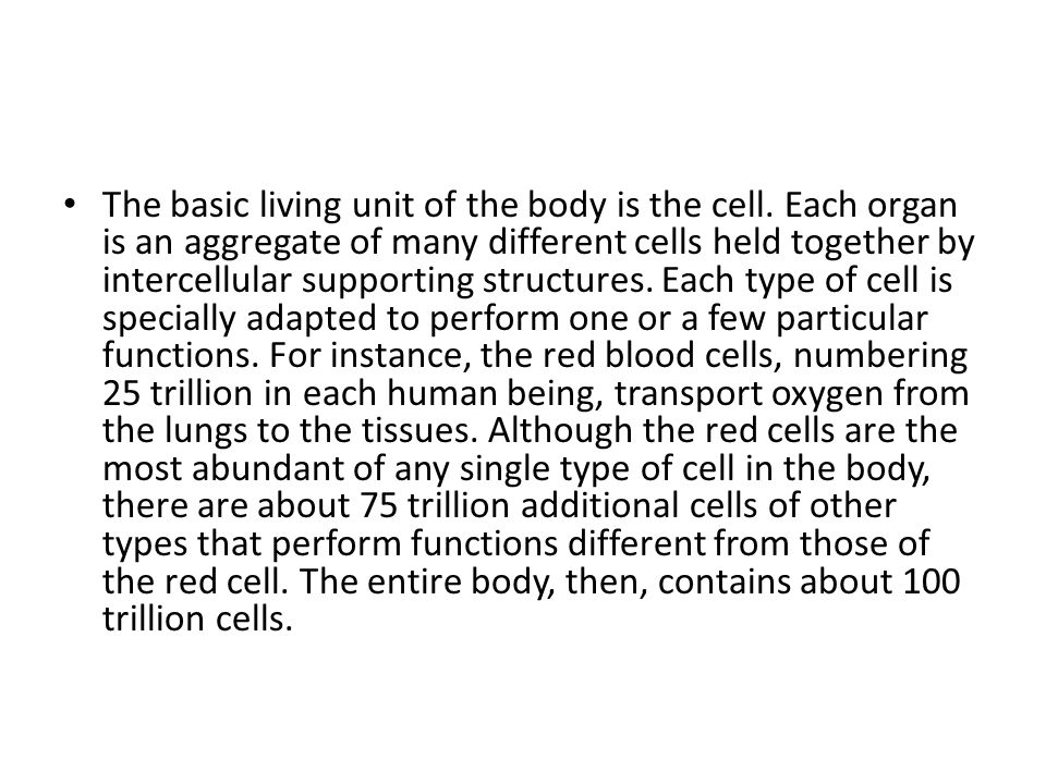 The basic living unit of the body is the cell
