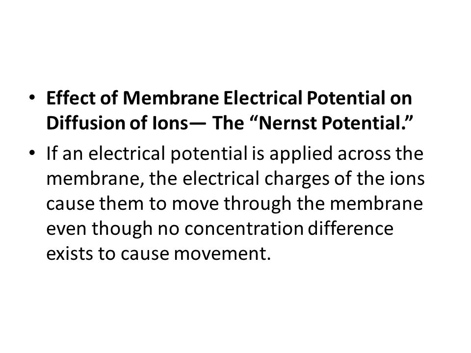 Effect of Membrane Electrical Potential on Diffusion of Ions— The Nernst Potential.