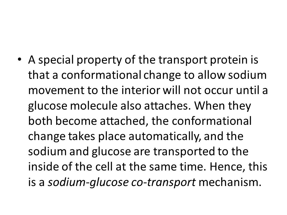 A special property of the transport protein is that a conformational change to allow sodium movement to the interior will not occur until a glucose molecule also attaches.