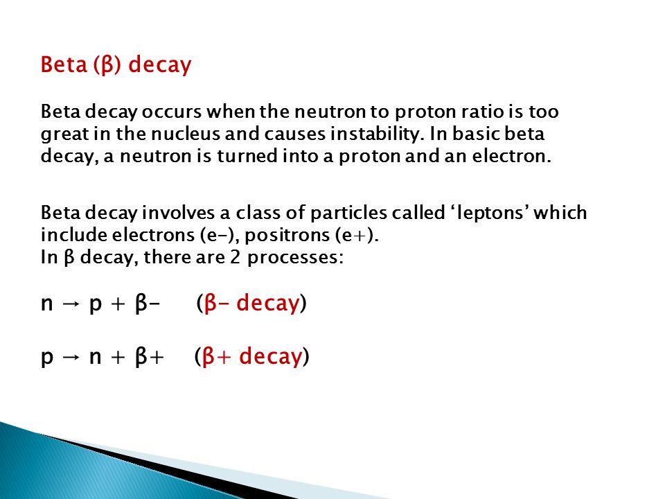 Beta (β) decay n → p + β- (β- decay) p → n + β+ (β+ decay)