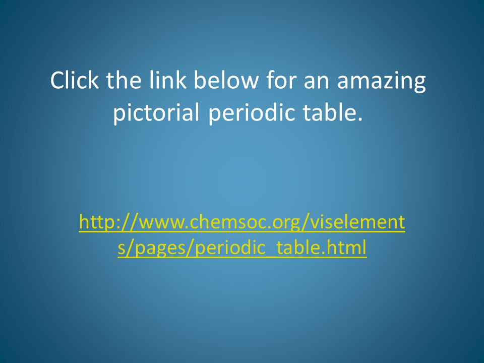 Click the link below for an amazing pictorial periodic table.