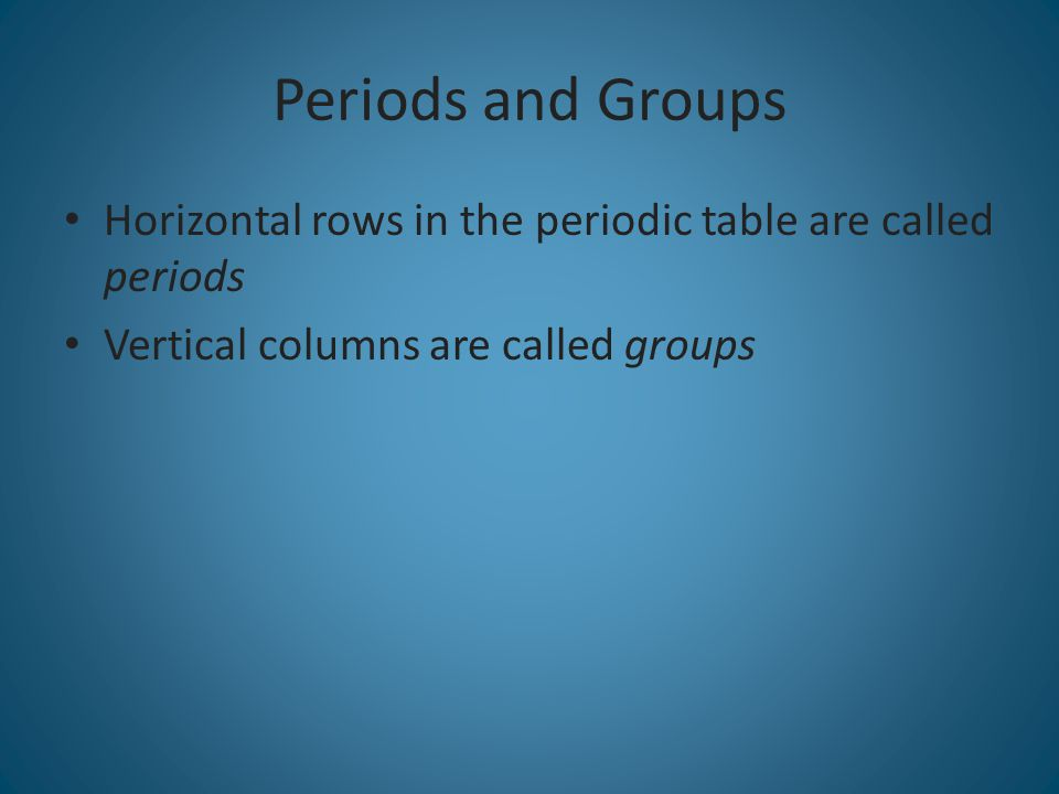 Periods and Groups Horizontal rows in the periodic table are called periods.
