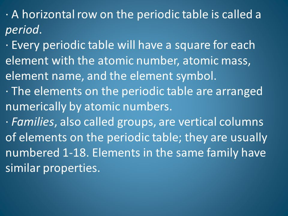 · A horizontal row on the periodic table is called a period.