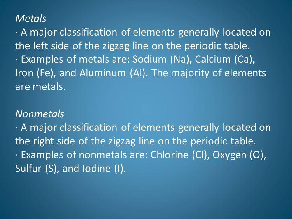Metals · A major classification of elements generally located on the left side of the zigzag line on the periodic table.