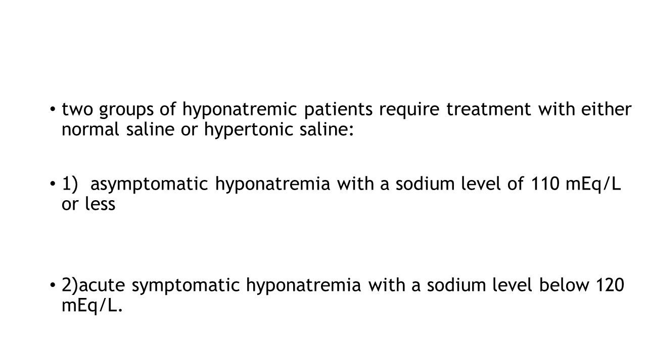 two groups of hyponatremic patients require treatment with either normal saline or hypertonic saline: