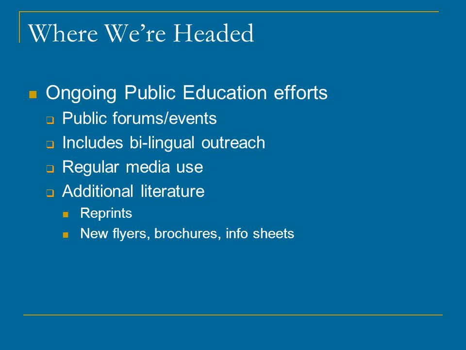 Where We're Headed Ongoing Public Education efforts