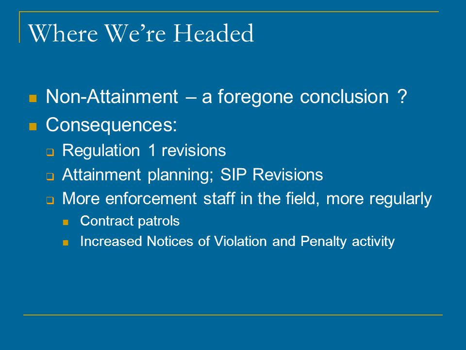 Where We're Headed Non-Attainment – a foregone conclusion