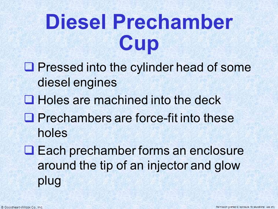 Diesel Prechamber Cup Pressed into the cylinder head of some diesel engines. Holes are machined into the deck.