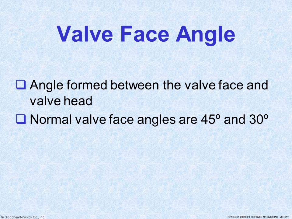 Valve Face Angle Angle formed between the valve face and valve head