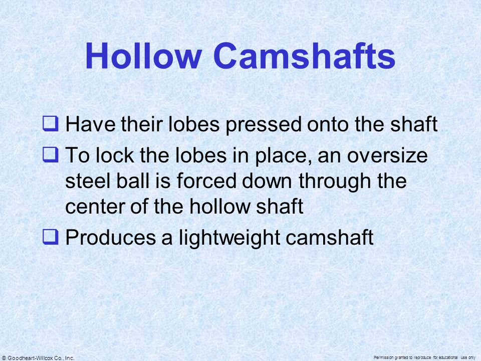 Hollow Camshafts Have their lobes pressed onto the shaft