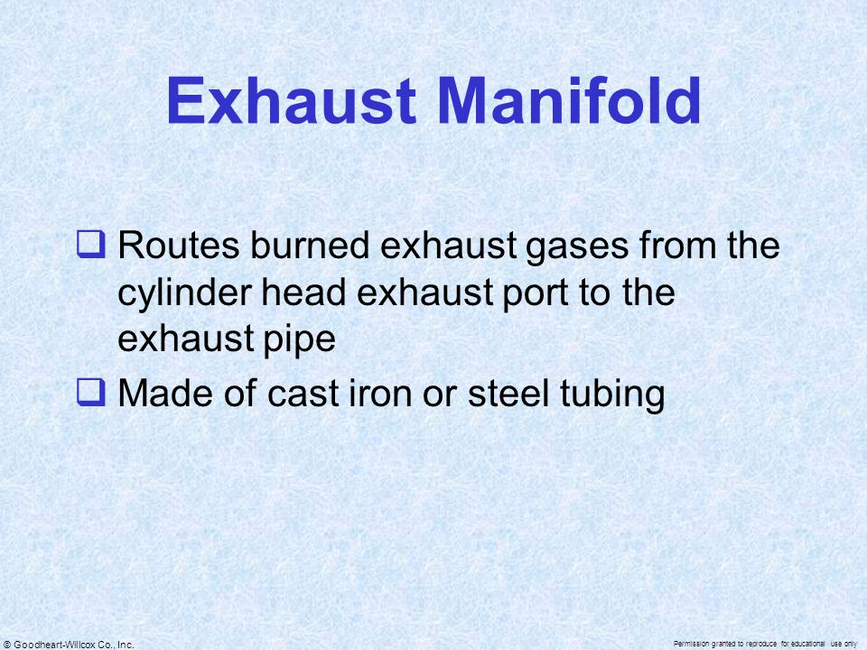 Exhaust Manifold Routes burned exhaust gases from the cylinder head exhaust port to the exhaust pipe.