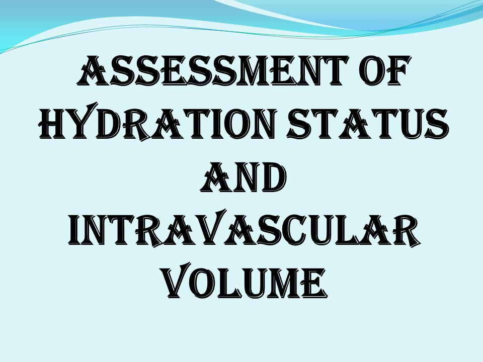 ASSESSMENT OF HYDRATION STATUS AND