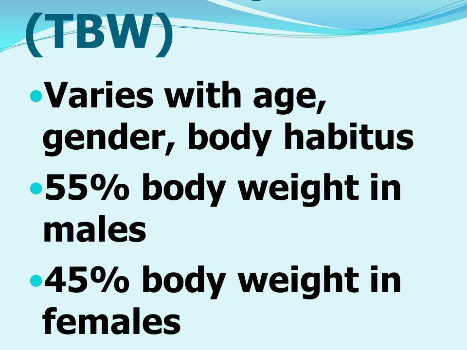 Total Body Water (TBW) Varies with age, gender, body habitus